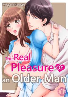 The real pleasure of an older man: I've never came so hard!