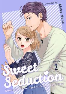 Sweet Seduction: Under the Same Roof with The Guy I Hate # 2
